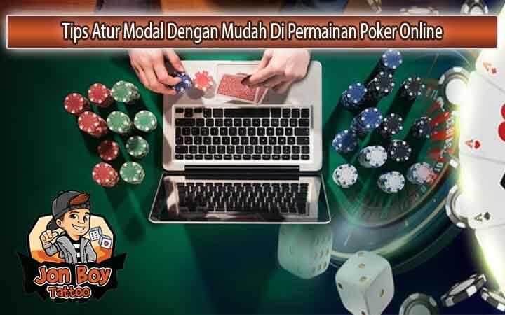 Tips Atur Modal Dengan Mudah Di Permainan Poker Online